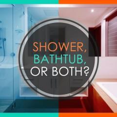 Shower, Bathtub or Both?