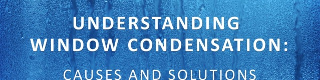 Understanding Window Condensation: Causes and Solutions