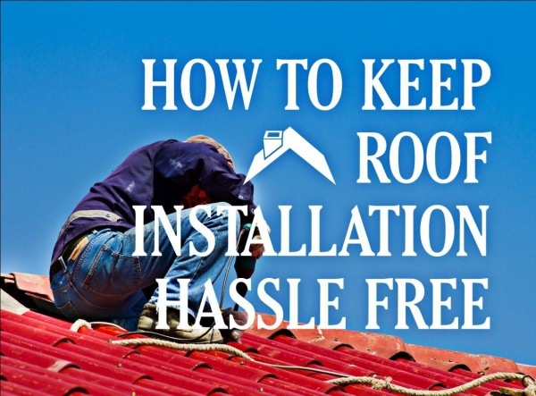 how to keep roof instalation 600x443 How to Keep Roof Installation Hassle Free