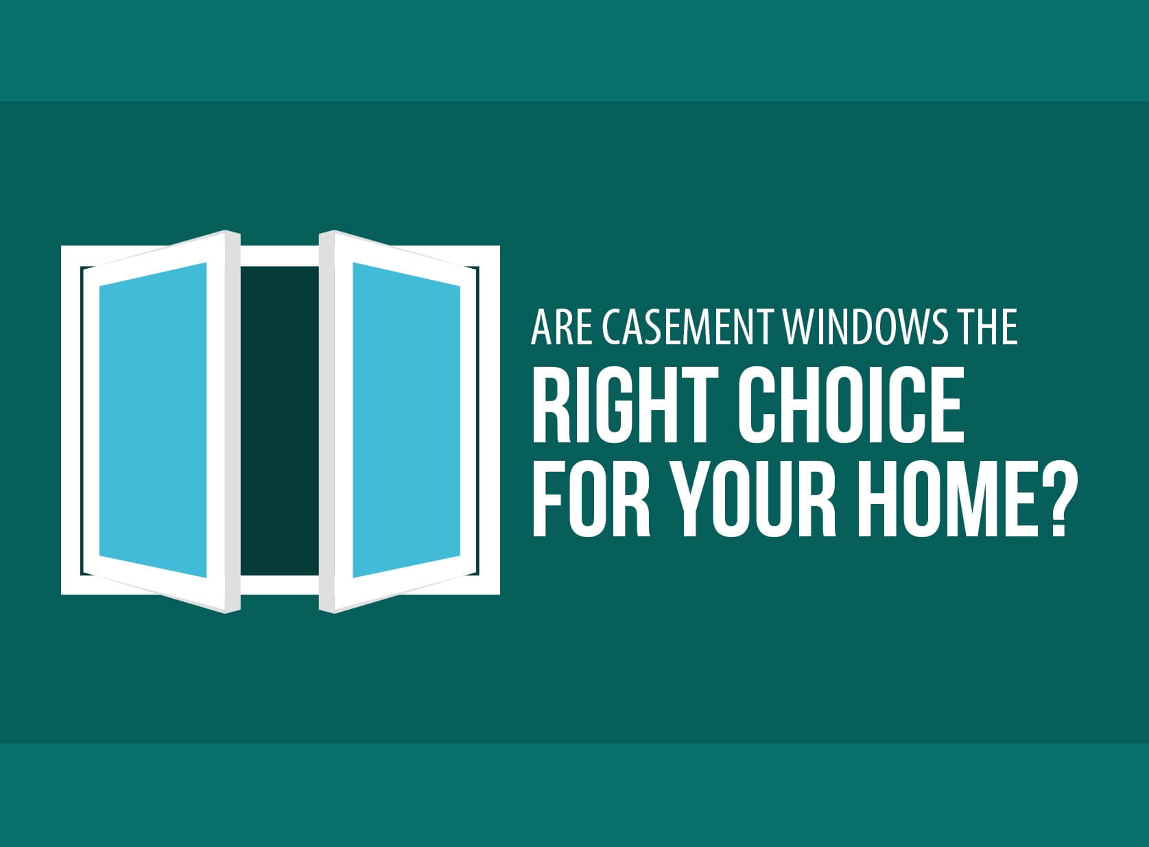 Are casement windows the right choice for your home for Choice home